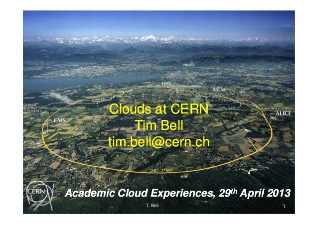 Clouds at CERNTim Belltim.bell@cern.chClouds at CERNTim Belltim.bell@cern.chAcademic Cloud Experiences, 29th April 2013Aca...
