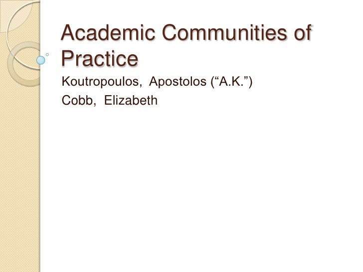 "Academic Communities of Practice<br />Koutropoulos,  Apostolos (""A.K."")<br />Cobb,  Elizabeth<br />"
