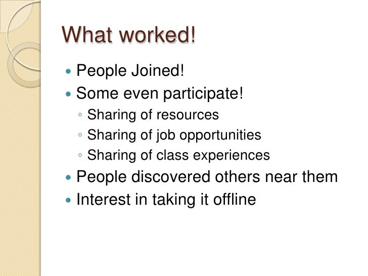 What worked!<br />People Joined!<br />Some even participate!<br />Sharing of resources<br />Sharing of job opportunities<b...