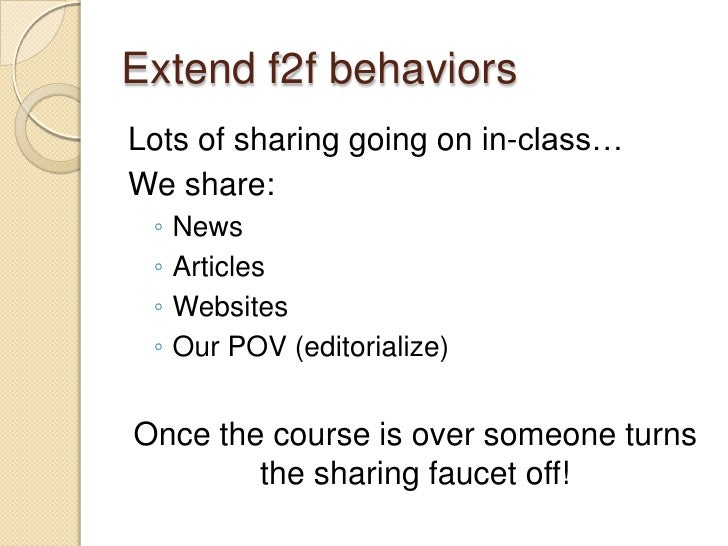 Extend f2f behaviors<br />Lots of sharing going on in-class…<br />We share:<br />News<br />Articles<br />Websites<br />Our...