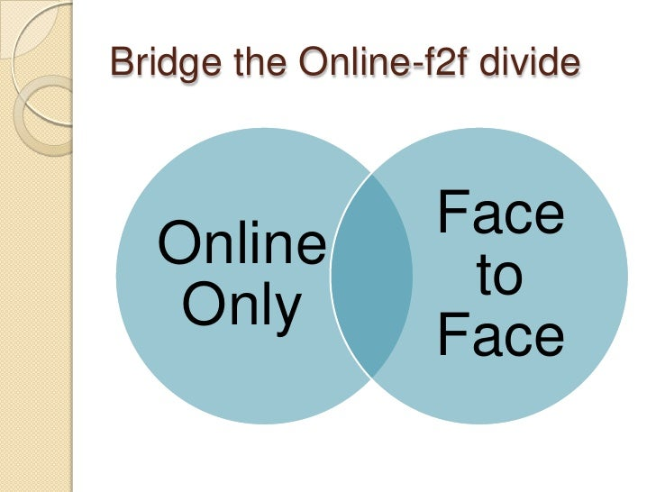 Bridge the Online-f2f divide<br />