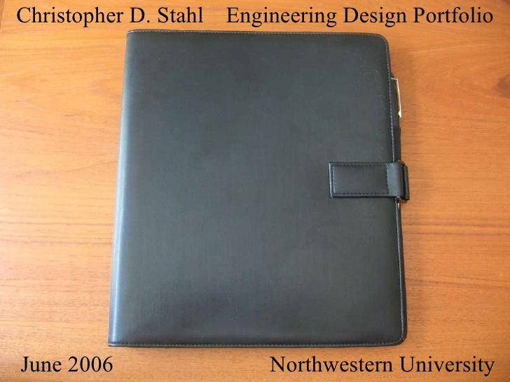 Christopher D. Stahl  Engineering Design Portfolio June 2006 Northwestern University