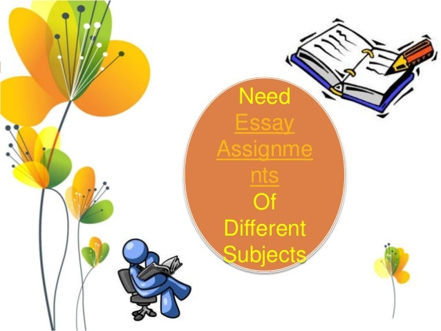 Need Essay Assignme nts Of Different Subjects