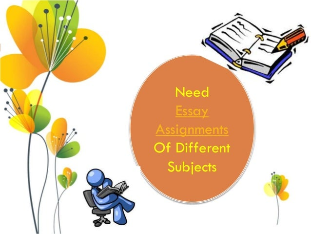 Need Essay Assignments Of Different Subjects