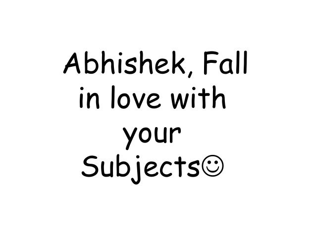 Abhishek, Fall in love with your 	    SubjectsJ