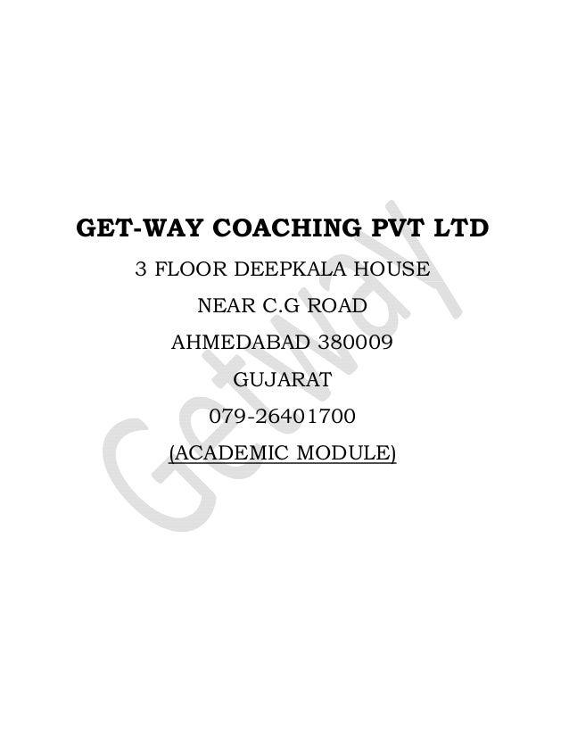 GET-WAY COACHING PVT LTD 3 FLOOR DEEPKALA HOUSE NEAR C.G ROAD AHMEDABAD 380009 GUJARAT 079-26401700 (ACADE...