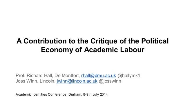 A Contribution to the Critique of the Political Economy of Academic Labour Prof. Richard Hall, De Montfort, rhall@dmu.ac.u...