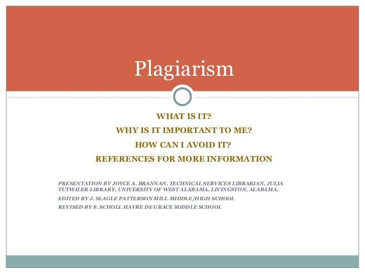 Plagiarism <ul><li>WHAT IS IT? </li></ul><ul><li>WHY IS IT IMPORTANT TO ME? </li></ul><ul><li>HOW CAN I AVOID IT?  </li></...