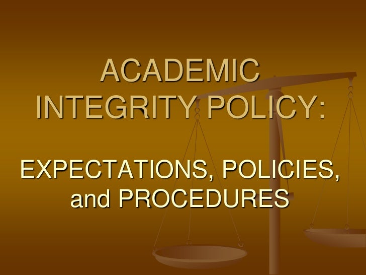 academic integrity policies 2017-5-1  of academic integrity means observing the values on which good academic work must be founded:  relation of this policy to other university policies.