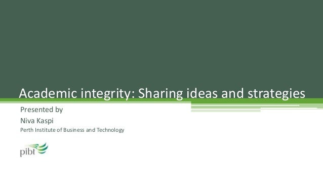 Presented by Niva Kaspi Perth Institute of Business and Technology Academic integrity: Sharing ideas and strategies