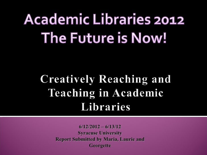 6/12/2012 – 6/13/12         Syracuse UniversityReport Submitted by Maria, Laurie and              Georgette