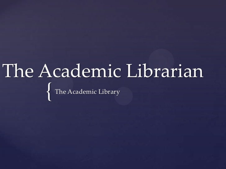 The Academic Librarian    {   The Academic Library