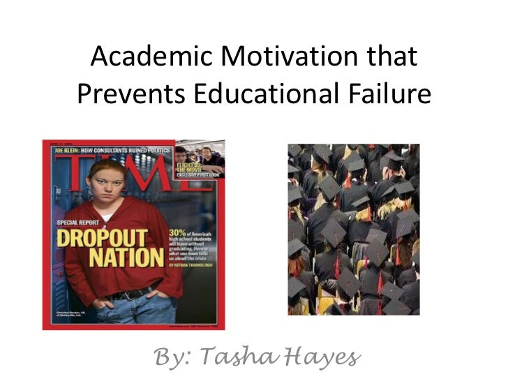 Academic Motivation that Prevents Educational Failure<br />By: Tasha Hayes<br />