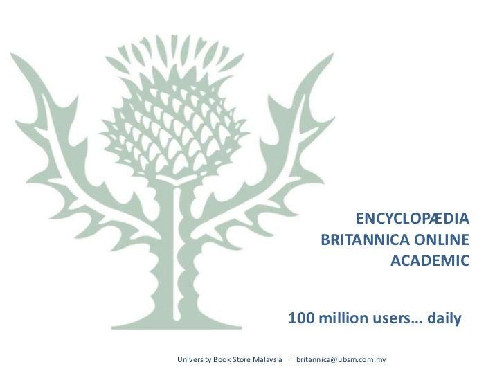 ENCYCLOPÆDIA BRITANNICA ONLINE<br />ACADEMIC<br />100 million users… daily<br />University Book Store Malaysia   ·   brita...