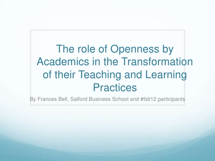 The role of Openness by  Academics in the Transformation   of their Teaching and Learning               PracticesBy France...