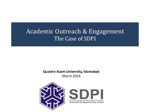 Academic Outreach & Engagement The Case of SDPI Quaid-e-Azam University, Islamabad March 2014