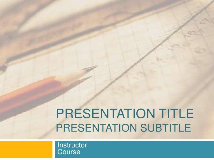 Presentation TitlePresentation Subtitle<br />InstructorCourse<br />