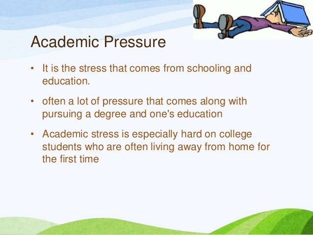 academic pressure definition The components of academic stress and different stressors which impact the  students  students gave low preference to the time management of study it  means.