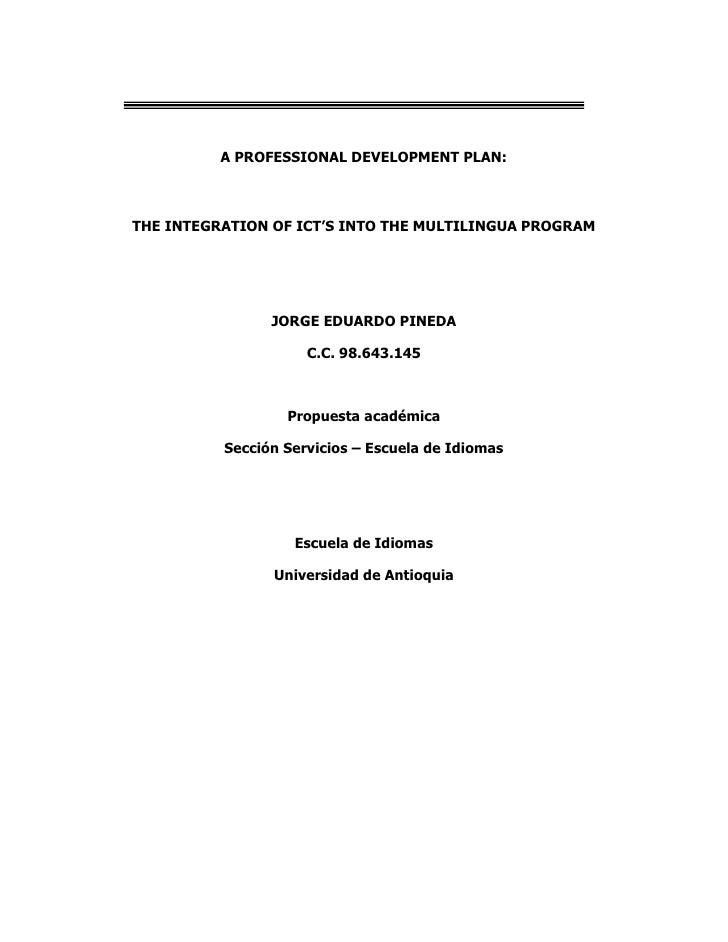A PROFESSIONAL DEVELOPMENT PLAN:<br />THE INTEGRATION OF ICT'S INTO THE MULTILINGUA PROGRAM<br />JORGE EDUARDO PINEDA<br /...
