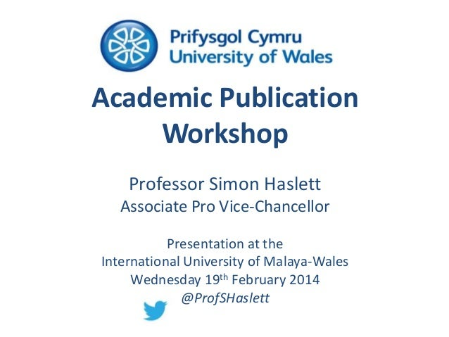 Academic Publication Workshop Professor Simon Haslett Associate Pro Vice-Chancellor Presentation at the International Univ...