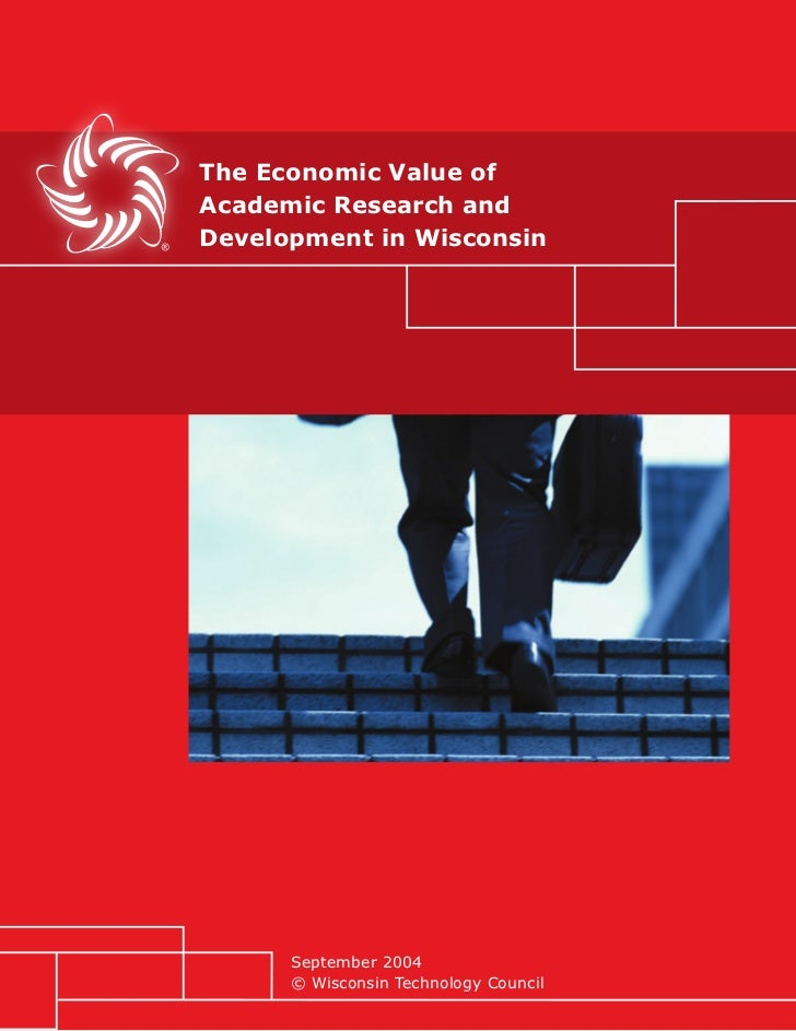 The Economic Value ofAcademic Research andDevelopment in Wisconsin      September 2004      © Wisconsin Technology Council...