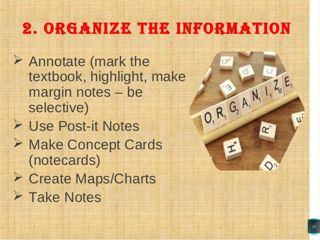  Annotate (mark the textbook, highlight, make margin notes – be selective)  Use Post-it Notes  Make Concept Cards (note...