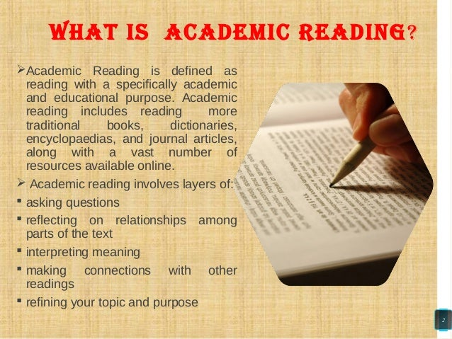 WhAt Is ACADEMIC READING? Academic Reading is defined as reading with a specifically academic and educational purpose. Ac...