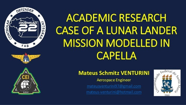 ACADEMIC RESEARCH CASE OF A LUNAR LANDER MISSION MODELLED IN CAPELLA Mateus Schmitz VENTURINI Aerospace Engineer mateusven...