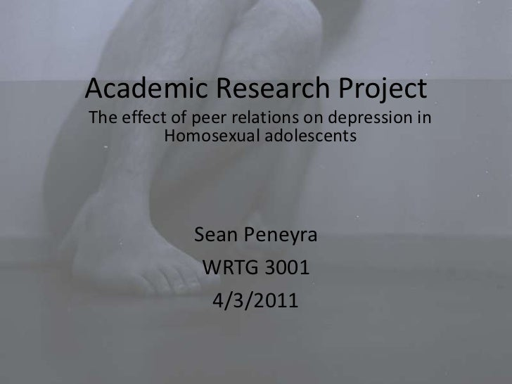Academic Research Project<br />Sean Peneyra<br />WRTG 3001<br />4/3/2011<br />The effect of peer relations on depression i...