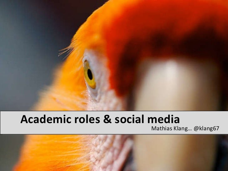 Academic roles & social media <ul><li>Mathias Klang… @klang67 </li></ul>