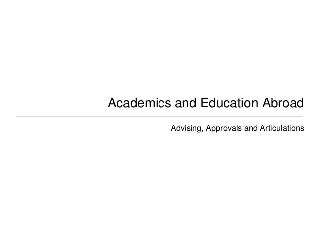 Academics and Education Abroad         Advising, Approvals and Articulations
