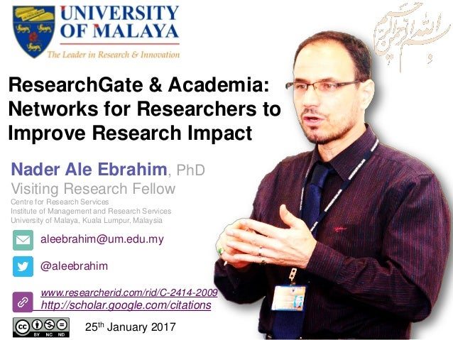 ResearchGate & Academia: Networks for Researchers to Improve Research Impact aleebrahim@um.edu.my @aleebrahim www.research...