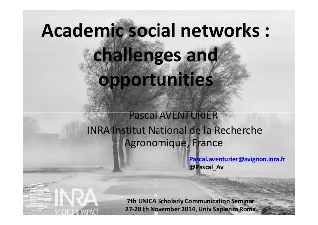 Academic social networks :  challenges and  opportunities  Pascal AVENTURIER  INRA Institut National de la Recherche  Agro...