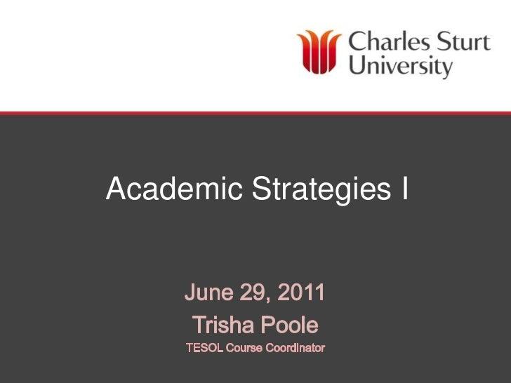Academic Strategies I<br />June 29, 2011<br />Trisha Poole<br />TESOL Course Coordinator<br />