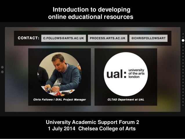 Introduction to developing online educational resources University Academic Support Forum 2 1 July 2014 Chelsea College of...