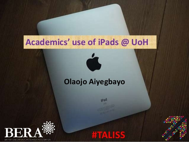 Academics' use of iPads @ UoHOlaojo Aiyegbayo#TALISS