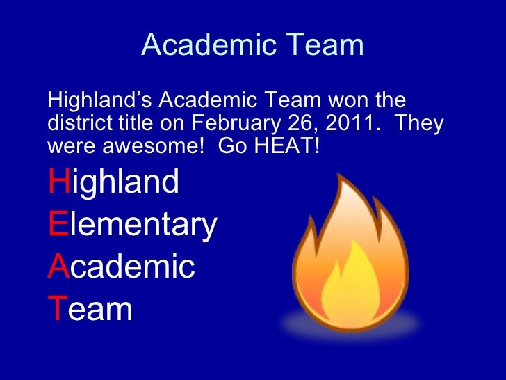 Academic Team Highland's Academic Team won the district title on February 26, 2011.  They were awesome!  Go HEAT! H ighlan...