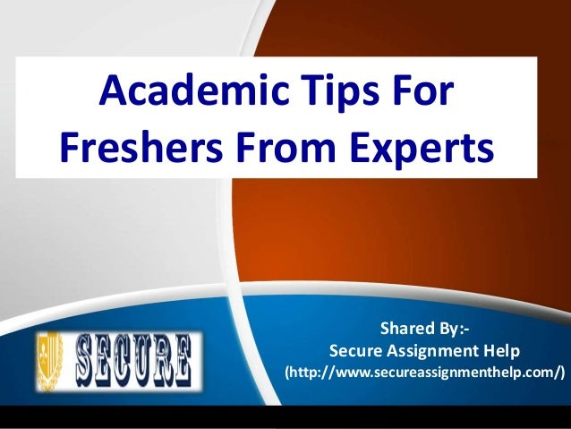 Academic Tips For Freshers From Experts Shared By:- Secure Assignment Help (http://www.secureassignmenthelp.com/)