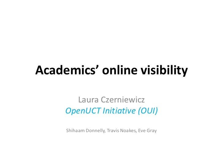 Academics' online visibility       Laura Czerniewicz     OpenUCT Initiative (OUI)     Shihaam Donnelly, Travis Noakes, Eve...