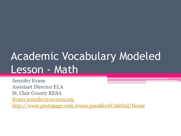 Academic Vocabulary Modeled Lesson - Math Jennifer Evans Assistant Director ELA St. Clair County RESA Evans.jennifer@sccre...