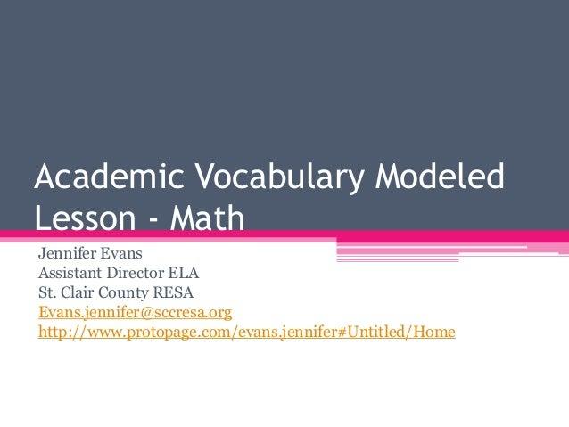 Academic Vocabulary Modeled Lesson - Math Jennifer Evans Assistant Director ELA St. Clair County RESA Evans.jennifer@sccre...