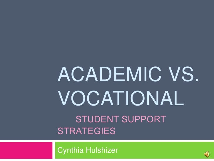 ACADEMIC VS. VOCATIONAL    STUDENT SUPPORT STRATEGIES  Cynthia Hulshizer