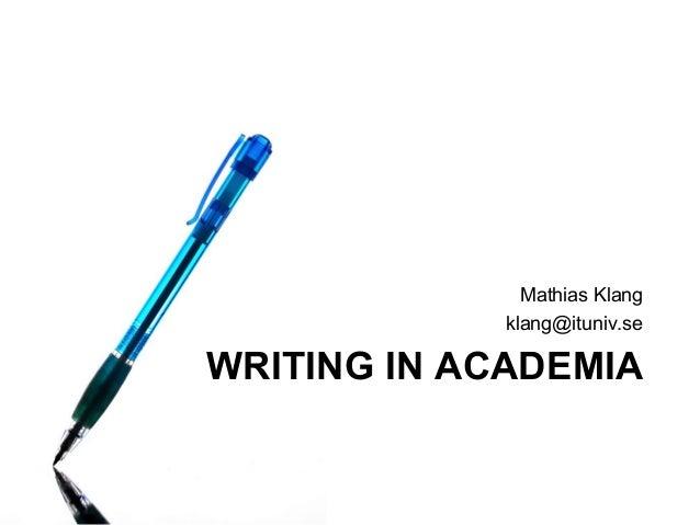 WRITING IN ACADEMIA Mathias Klang klang@ituniv.se