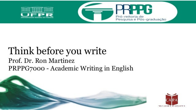 Think before you write Prof. Dr. Ron Martinez PRPPG7000 - Academic Writing in English