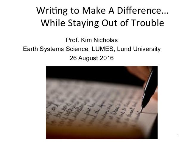 Wri$ng  to  Make  A  Difference…   While  Staying  Out  of  Trouble   1   Prof. Kim Nicholas Earth Sy...