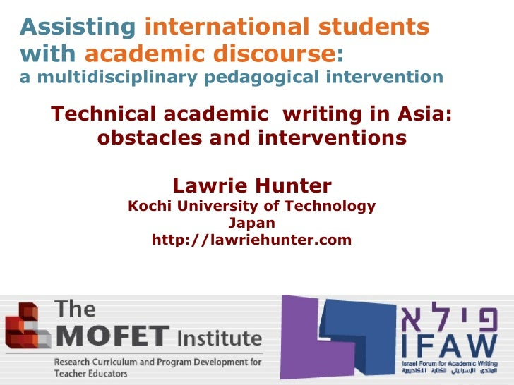 Technical academic writing in Asia:    obstacles and interventions           Lawrie Hunter      Kochi University of Techno...