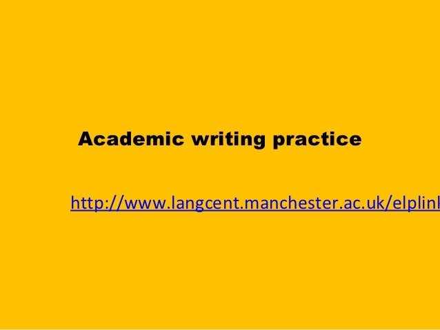 Academic writing practicehttp://www.langcent.manchester.ac.uk/elplink
