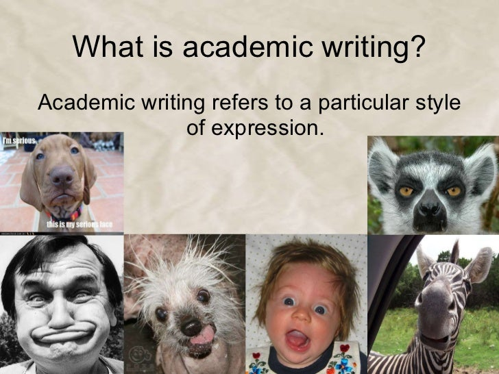 What is academic writing? <ul><li>Academic writing refers to a particular style of expression.  </li></ul>