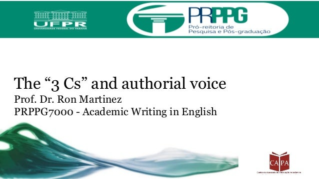 """The """"3 Cs"""" and authorial voice Prof. Dr. Ron Martinez PRPPG7000 - Academic Writing in English"""
