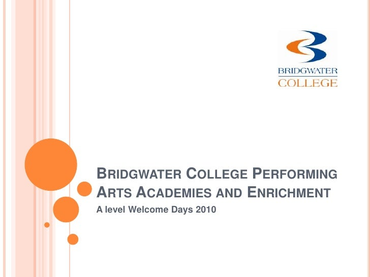 Bridgwater College Performing Arts Academies and Enrichment<br />A level Welcome Days 2010<br />